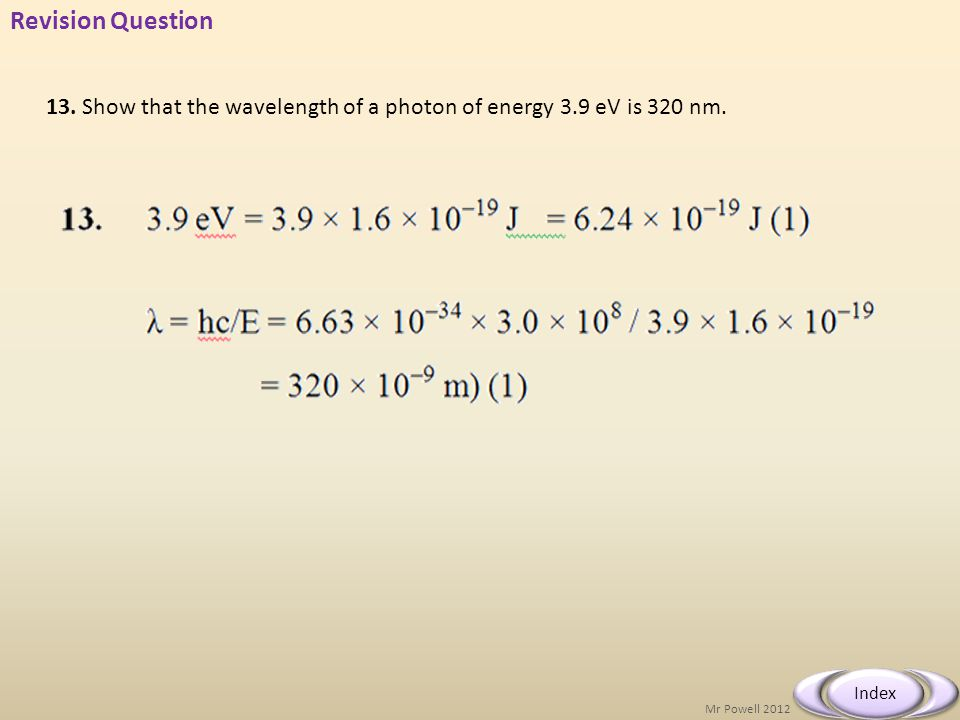 Mr Powell 2012 Index Revision Question 13. Show that the wavelength of a photon of energy 3.9 eV is 320 nm.