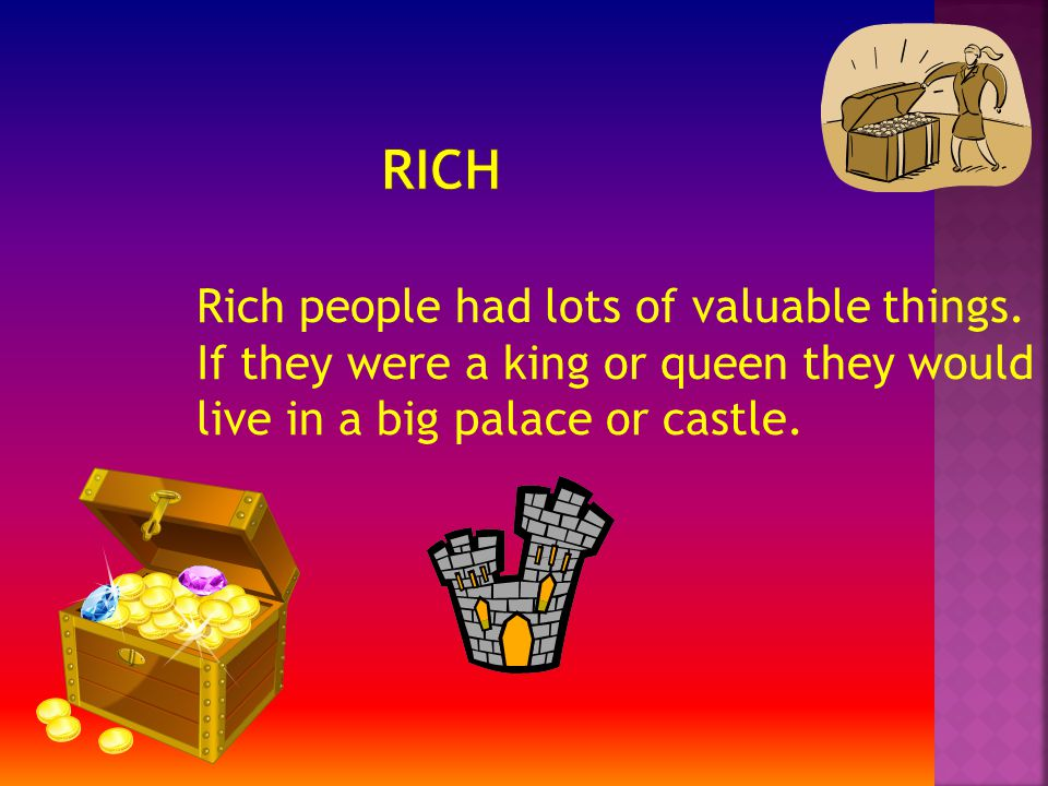 Poor people would not have as nice food as the rich people.