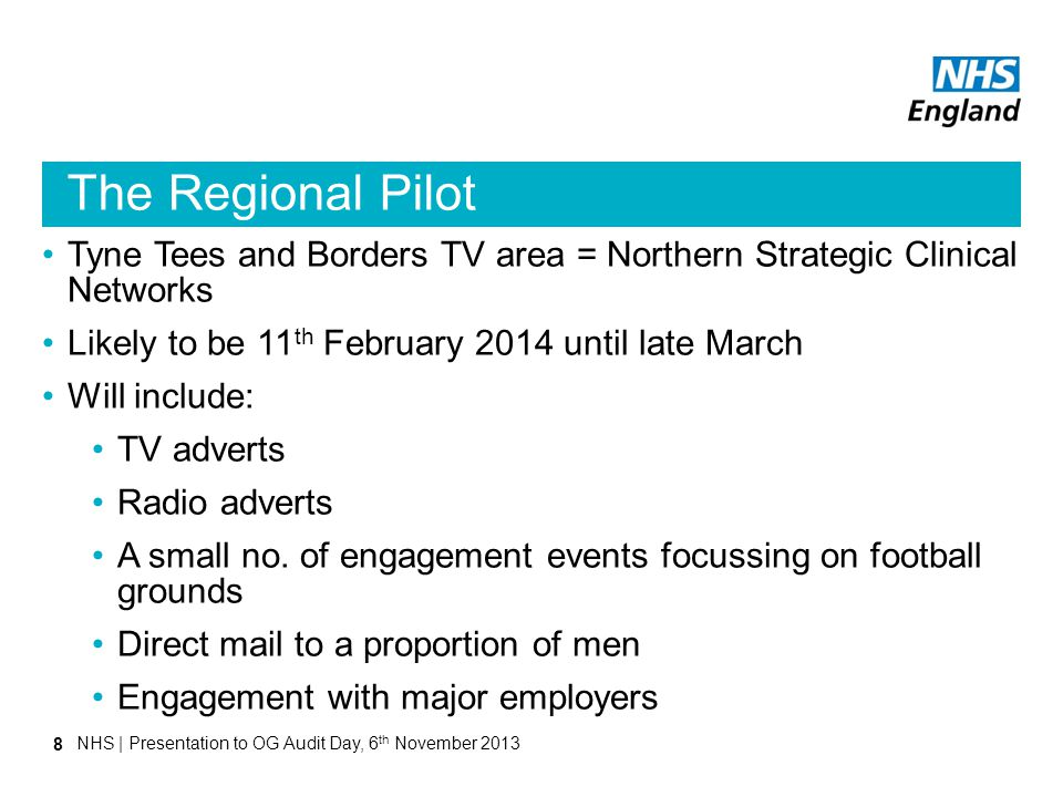 The Regional Pilot Tyne Tees and Borders TV area = Northern Strategic Clinical Networks Likely to be 11 th February 2014 until late March Will include: TV adverts Radio adverts A small no.