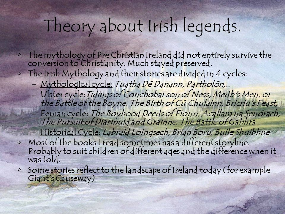 Introduction I choose to take this topic because the Irish legends really fascinates me. We don't have them in Belgium, or at least they aren't told t