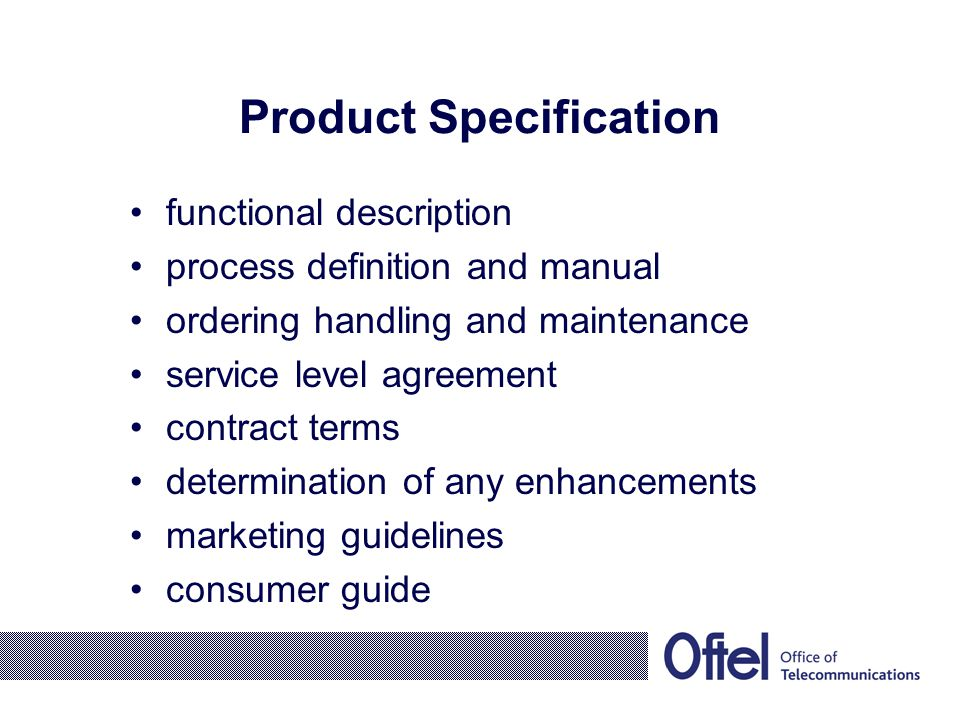 Product Specification functional description process definition and manual ordering handling and maintenance service level agreement contract terms determination of any enhancements marketing guidelines consumer guide