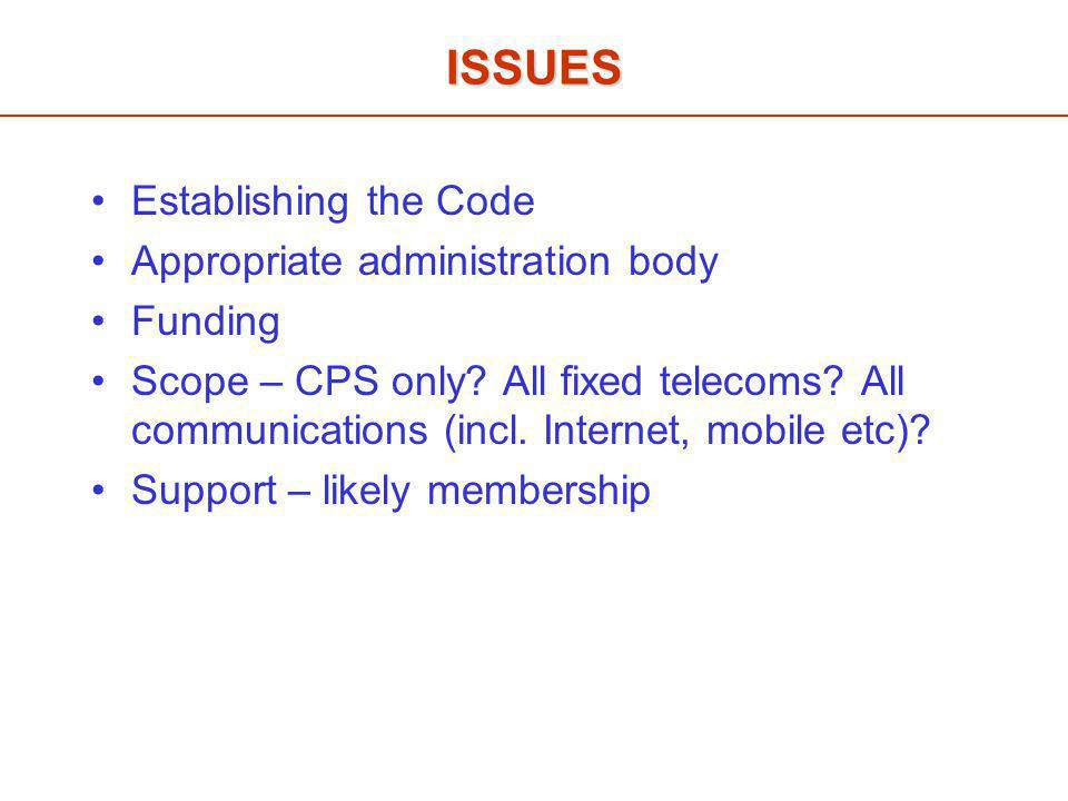 ISSUES Establishing the Code Appropriate administration body Funding Scope – CPS only.
