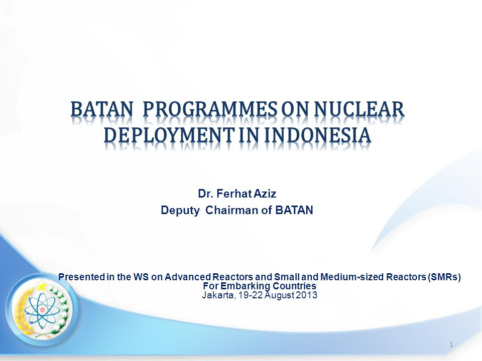 Presented in the WS on Advanced Reactors and Small and Medium-sized Reactors (SMRs) For Embarking Countries Jakarta, August Dr.