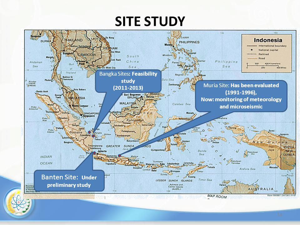14 SITE STUDY Muria Site: Has been evaluated (1991-1996), Now: monitoring of meteorology and microseismic Banten Site: Under preliminary study Bangka Sites: Feasibility study (2011-2013)