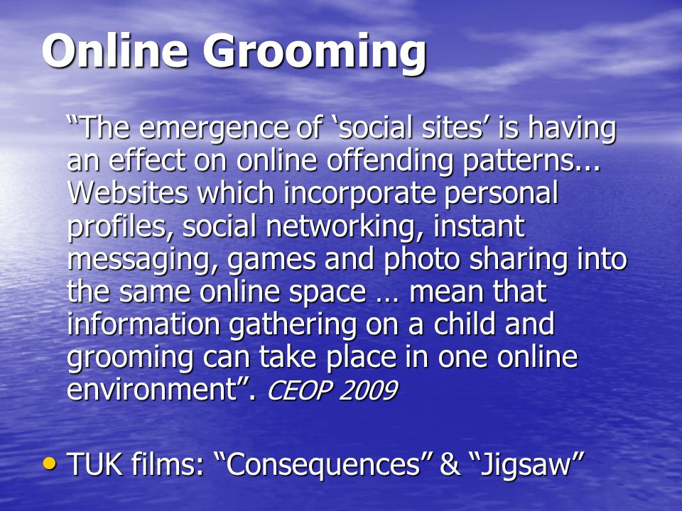 Online Grooming The emergence of 'social sites' is having an effect on online offending patterns...
