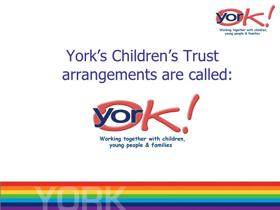 York's Children's Trust arrangements are called: