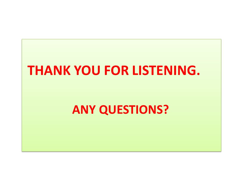 THANK YOU FOR LISTENING. ANY QUESTIONS? THANK YOU FOR LISTENING. ANY QUESTIONS?