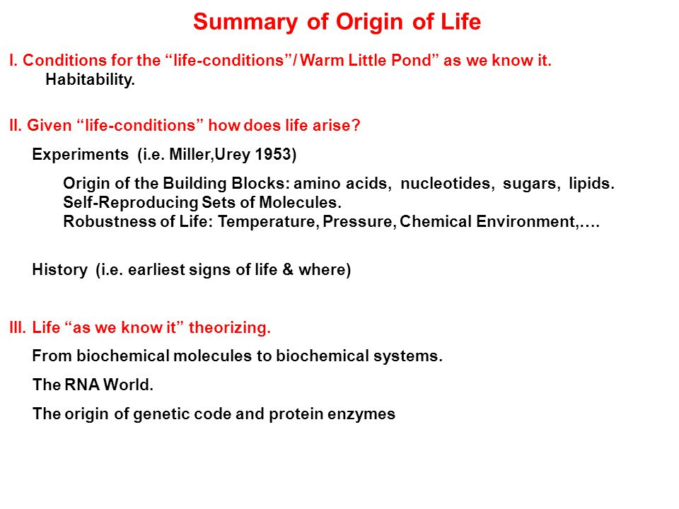 Summary of Origin of Life I. Conditions for the life-conditions / Warm Little Pond as we know it.