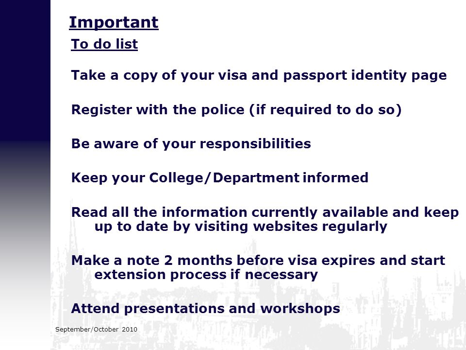 September/October 2010 To do list Take a copy of your visa and passport identity page Register with the police (if required to do so) Be aware of your