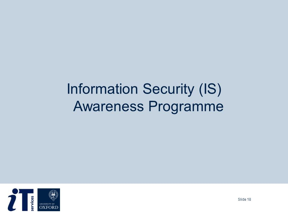 Slide 18 Information Security (IS) Awareness Programme