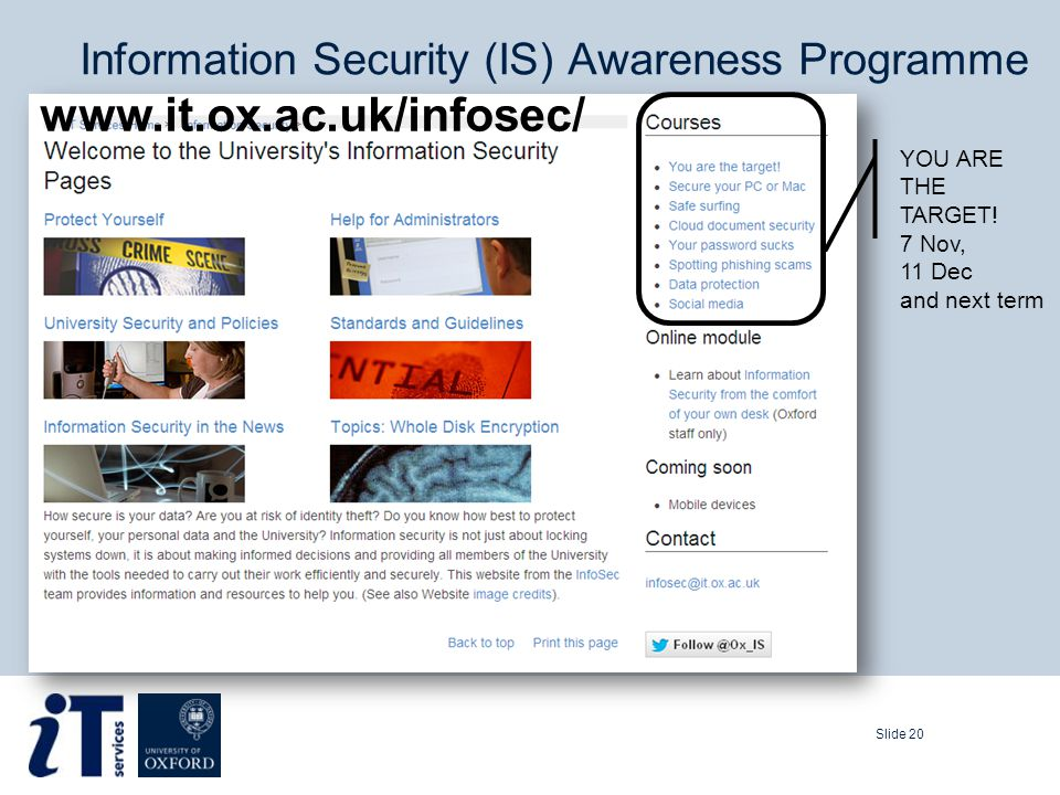 Information Security (IS) Awareness Programme Slide 20 YOU ARE THE TARGET.
