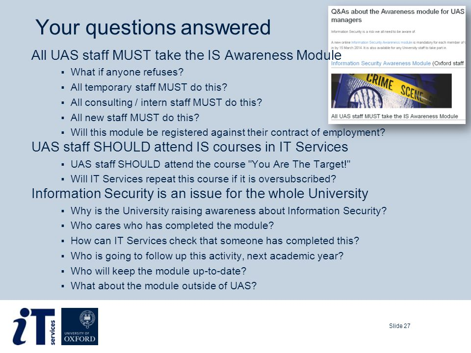 Your questions answered Slide 27 All UAS staff MUST take the IS Awareness Module  What if anyone refuses.