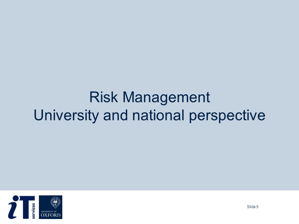Slide 5 Risk Management University and national perspective