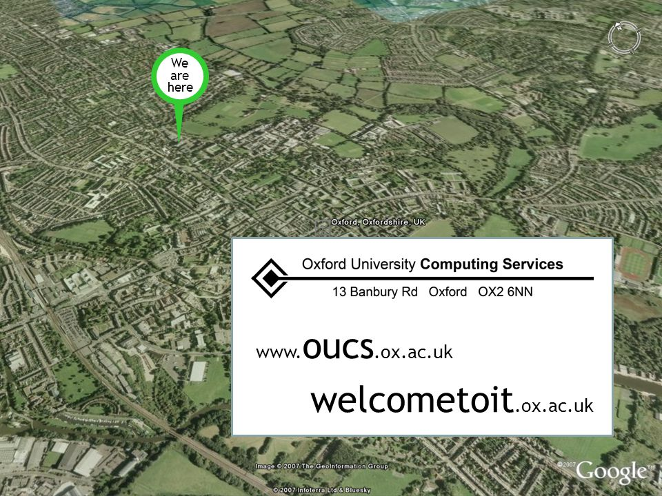 We are here www. oucs.ox.ac.uk welcometoit.ox.ac.uk