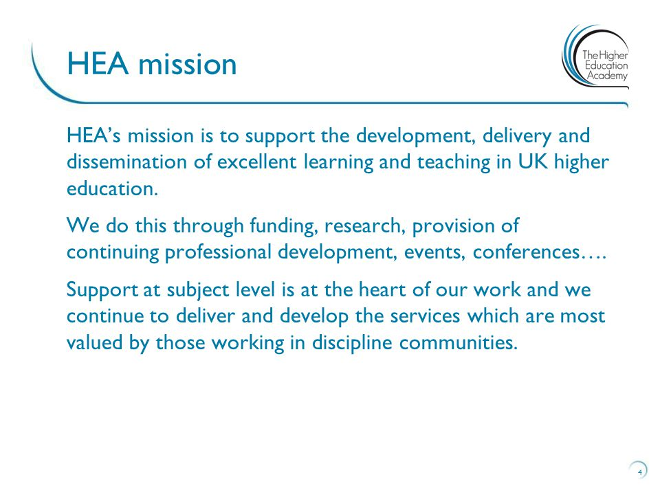 HEA's mission is to support the development, delivery and dissemination of excellent learning and teaching in UK higher education.