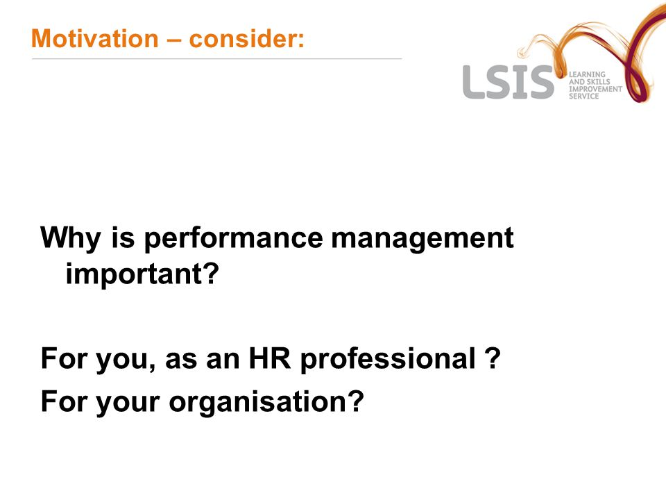 Motivation – consider: Why is performance management important.