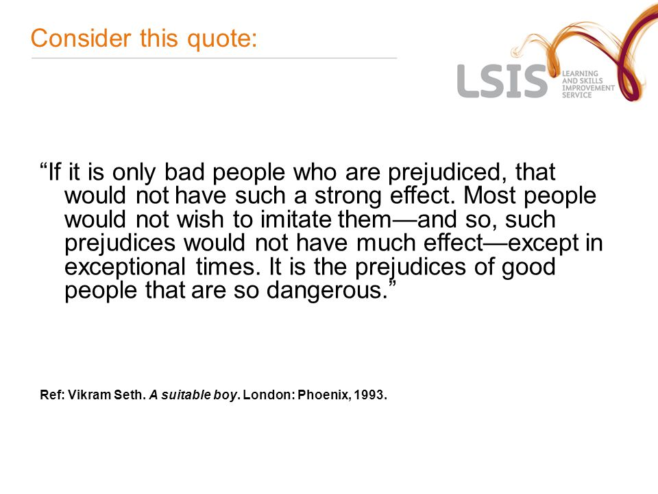 Consider this quote: If it is only bad people who are prejudiced, that would not have such a strong effect.