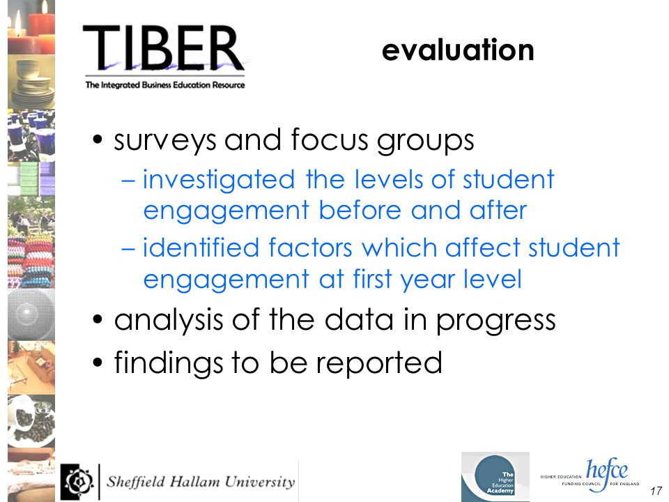17 evaluation surveys and focus groups –investigated the levels of student engagement before and after –identified factors which affect student engagement at first year level analysis of the data in progress findings to be reported