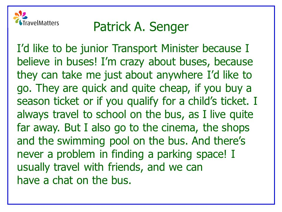Patrick A.Senger I'd like to be junior Transport Minister because I believe in buses.