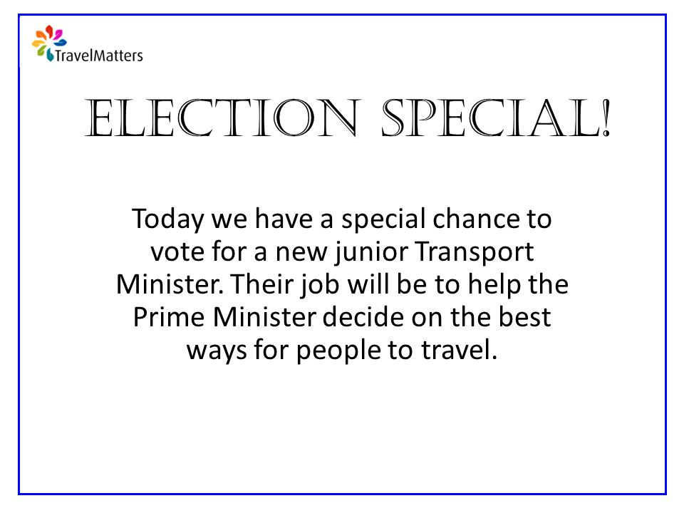 Election Special. Today we have a special chance to vote for a new junior Transport Minister.