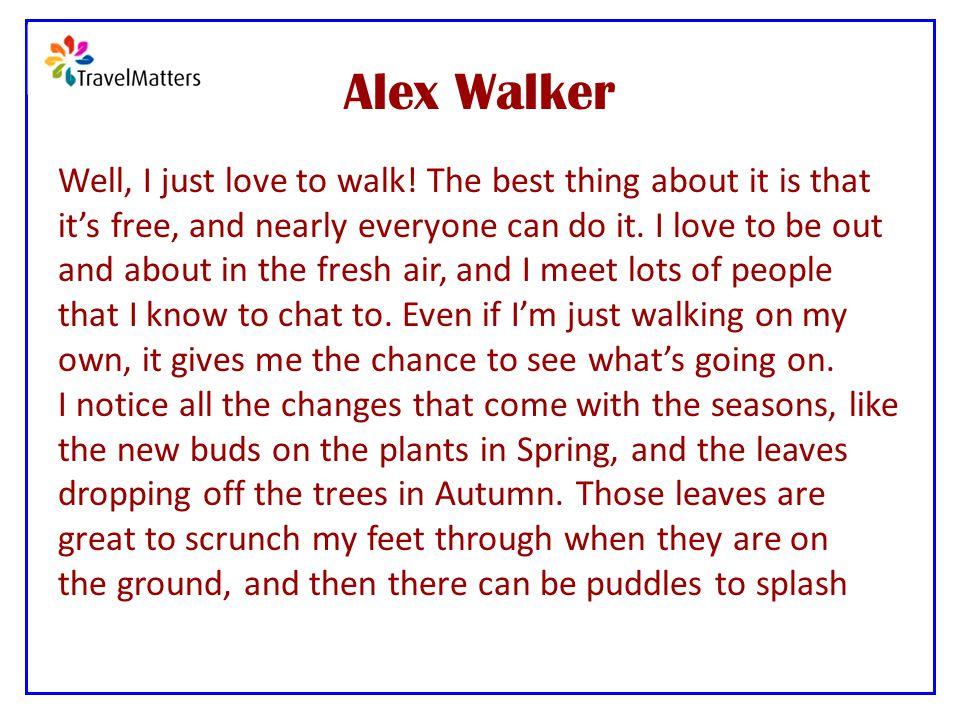 Alex Walker Well, I just love to walk.
