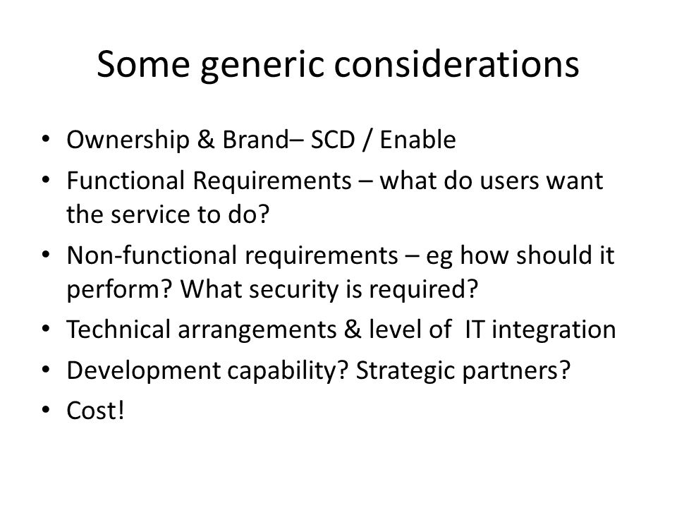 Some generic considerations Ownership & Brand– SCD / Enable Functional Requirements – what do users want the service to do.