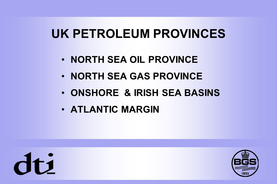 UK PETROLEUM PROVINCES NORTH SEA OIL PROVINCE NORTH SEA GAS PROVINCE ONSHORE & IRISH SEA BASINS ATLANTIC MARGIN