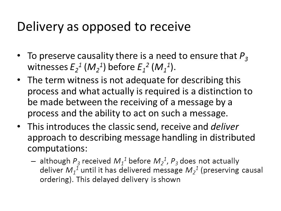 Delivery as opposed to receive To preserve causality there is a need to ensure that P 3 witnesses E 2 1 (M 2 1 ) before E 1 2 (M 1 1 ).