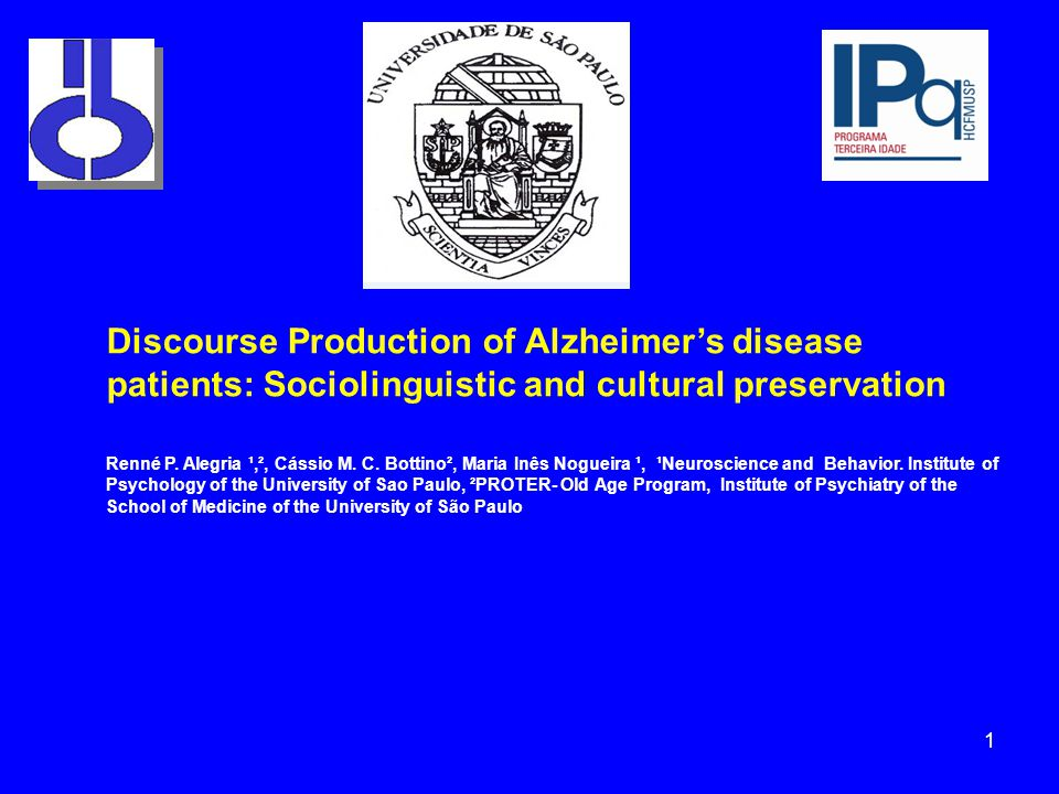 Discourse Production of Alzheimer's disease patients: Sociolinguistic and cultural preservation Renné P. Alegria ¹,², Cássio M. C. Bottino², Maria Inê
