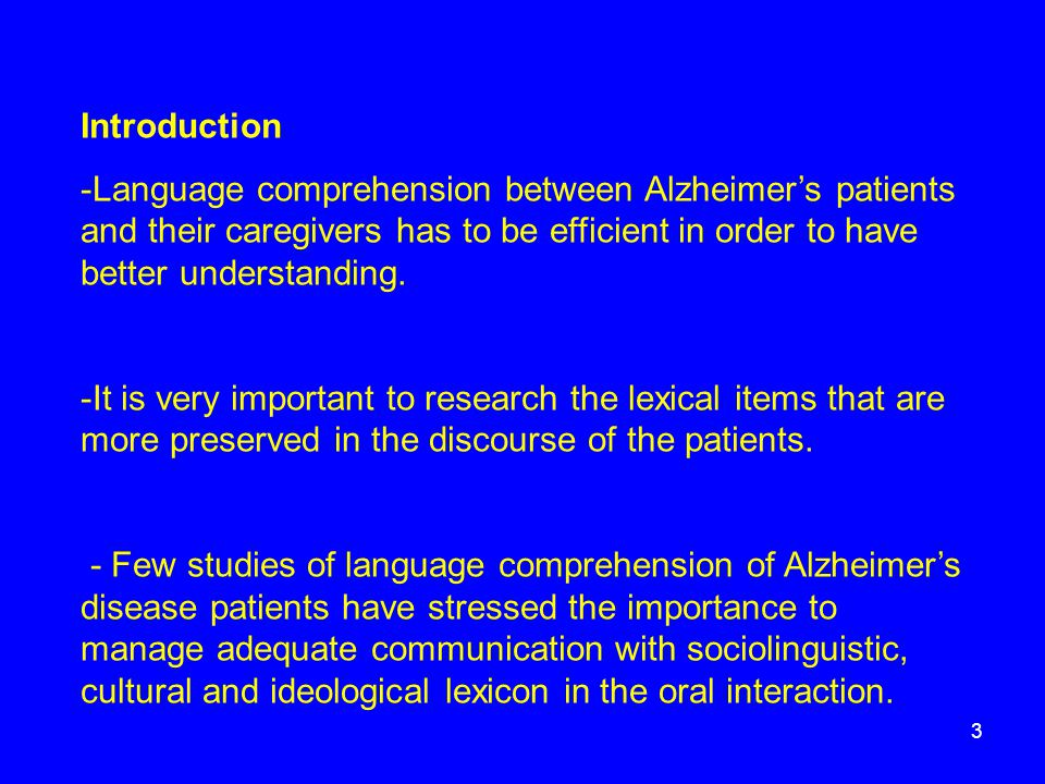 Introduction -Language comprehension between Alzheimer's patients and their caregivers has to be efficient in order to have better understanding. -It