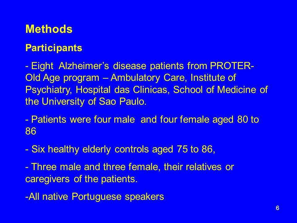 Methods Participants - Eight Alzheimer's disease patients from PROTER- Old Age program – Ambulatory Care, Institute of Psychiatry, Hospital das Clinic