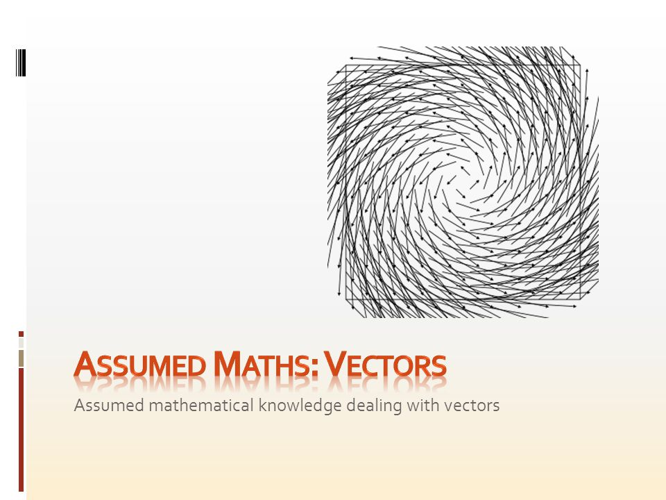 The following vector concepts should be familiar:  Vector structure (mostly restricted to 2, 3 or 4 components).