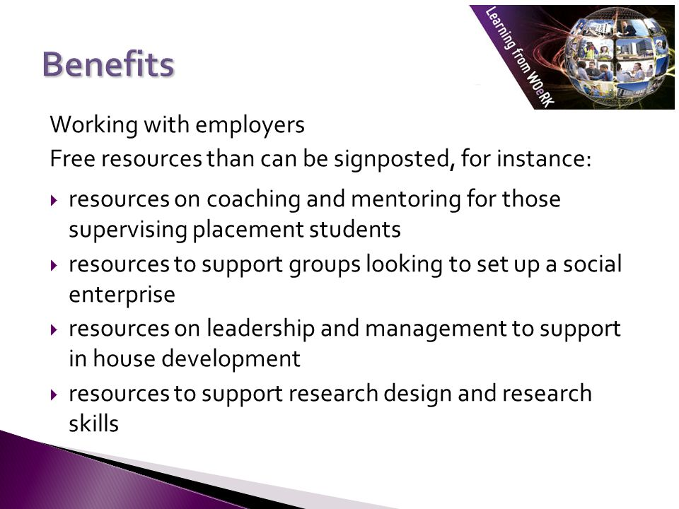 Working with employers Free resources than can be signposted, for instance:  resources on coaching and mentoring for those supervising placement stud