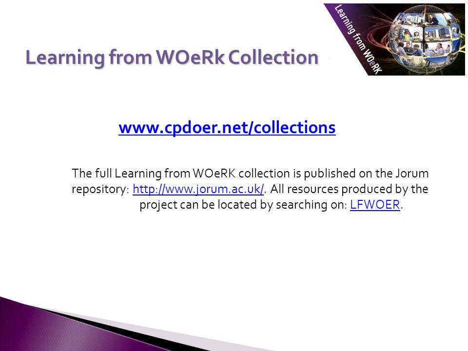 Learning from WOeRk Collection www.cpdoer.net/collections The full Learning from WOeRK collection is published on the Jorum repository: http://www.jorum.ac.uk/.