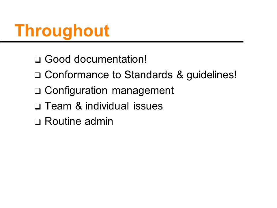 Throughout  Good documentation.  Conformance to Standards & guidelines.