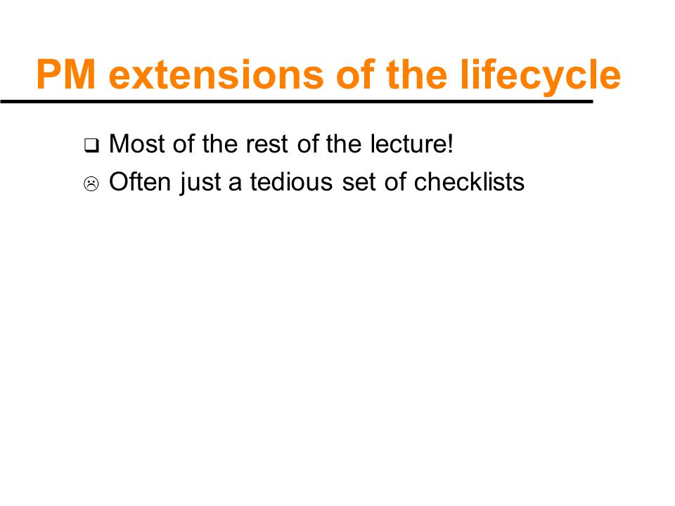 PM extensions of the lifecycle  Most of the rest of the lecture.