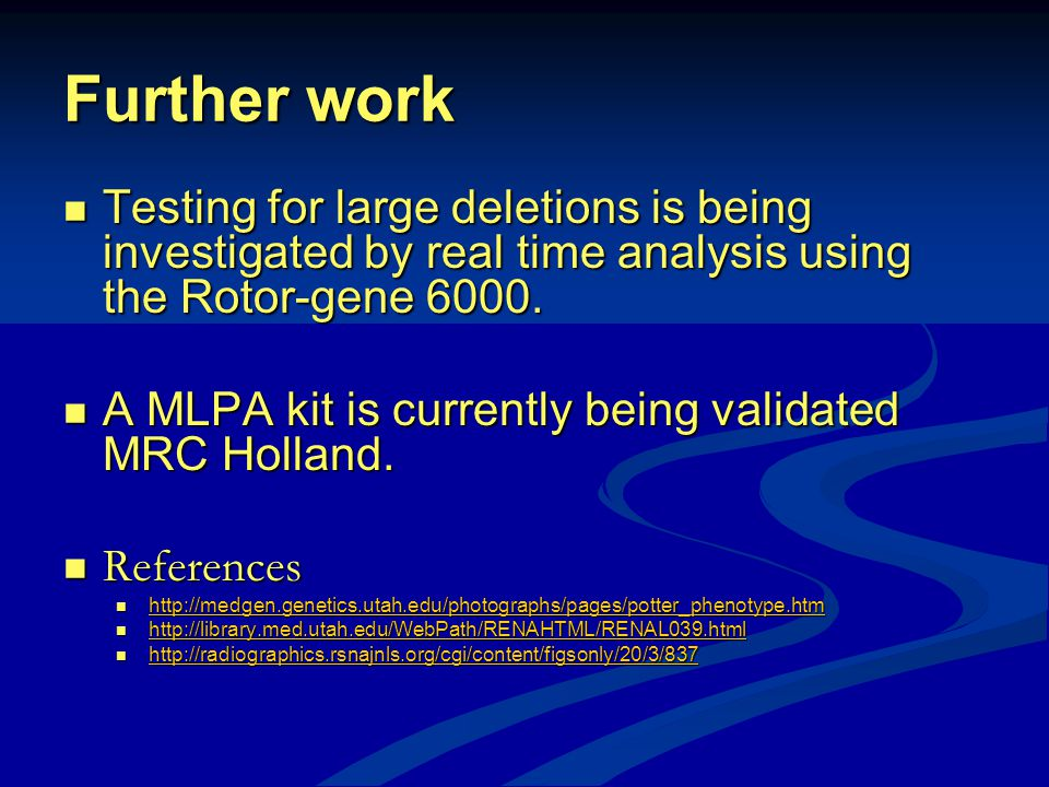 Further work Testing for large deletions is being investigated by real time analysis using the Rotor-gene 6000. Testing for large deletions is being i