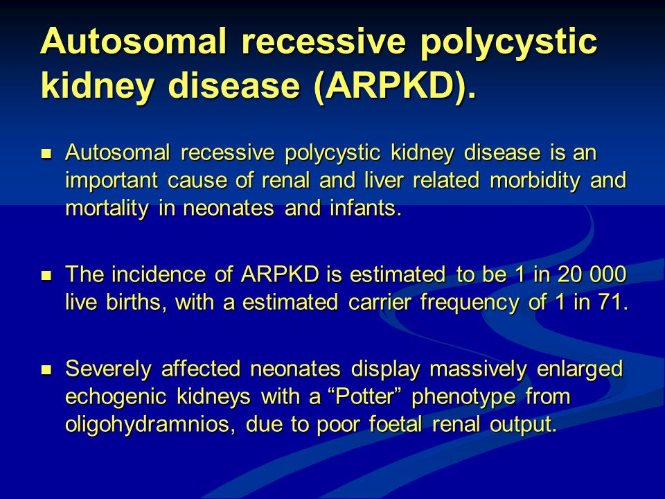 Autosomal recessive polycystic kidney disease (ARPKD). Autosomal recessive polycystic kidney disease is an important cause of renal and liver related