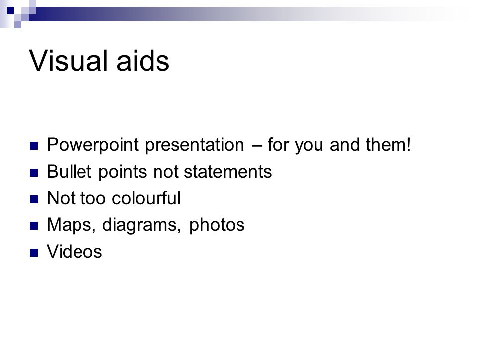 Visual aids Powerpoint presentation – for you and them.