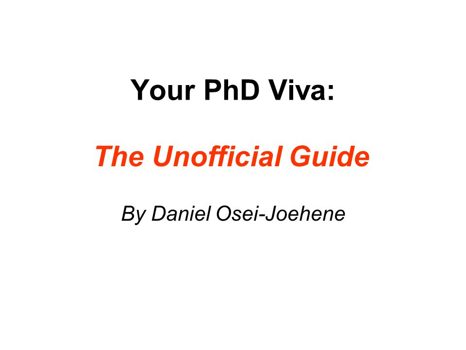 Structure 1.Preparing for the PhD Viva 2.Convention of the PhD Viva 3.Structure of PhD Viva 4.Difficult PhD Viva Questions 5.Useful References