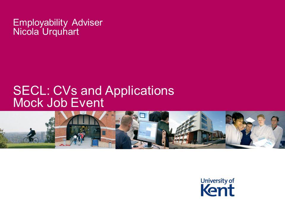 Employability Adviser Nicola Urquhart SECL: CVs and Applications Mock Job Event