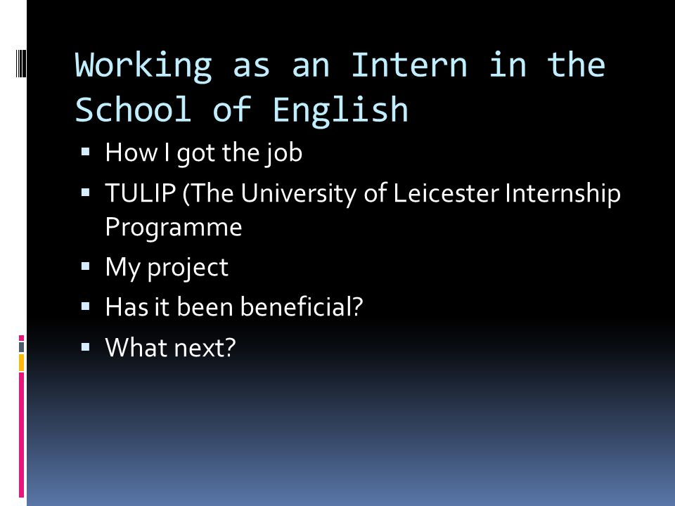 Working as an Intern in the School of English  How I got the job  TULIP (The University of Leicester Internship Programme  My project  Has it been beneficial.