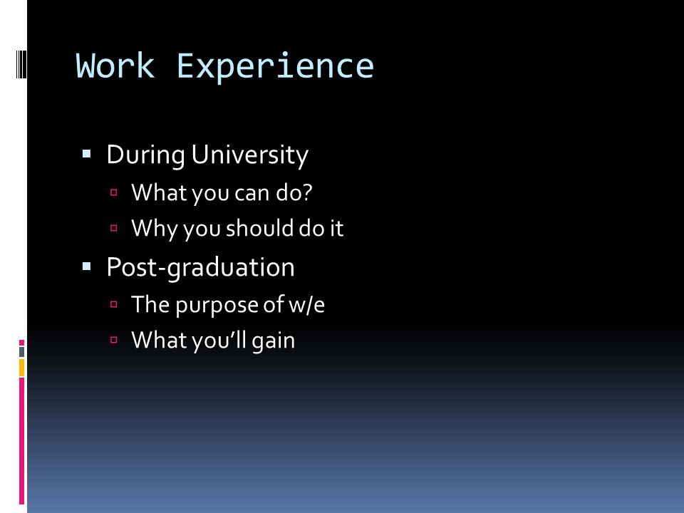 Work Experience  During University  What you can do.