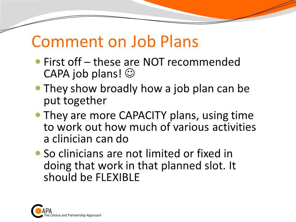 Comment on Job Plans First off – these are NOT recommended CAPA job plans.