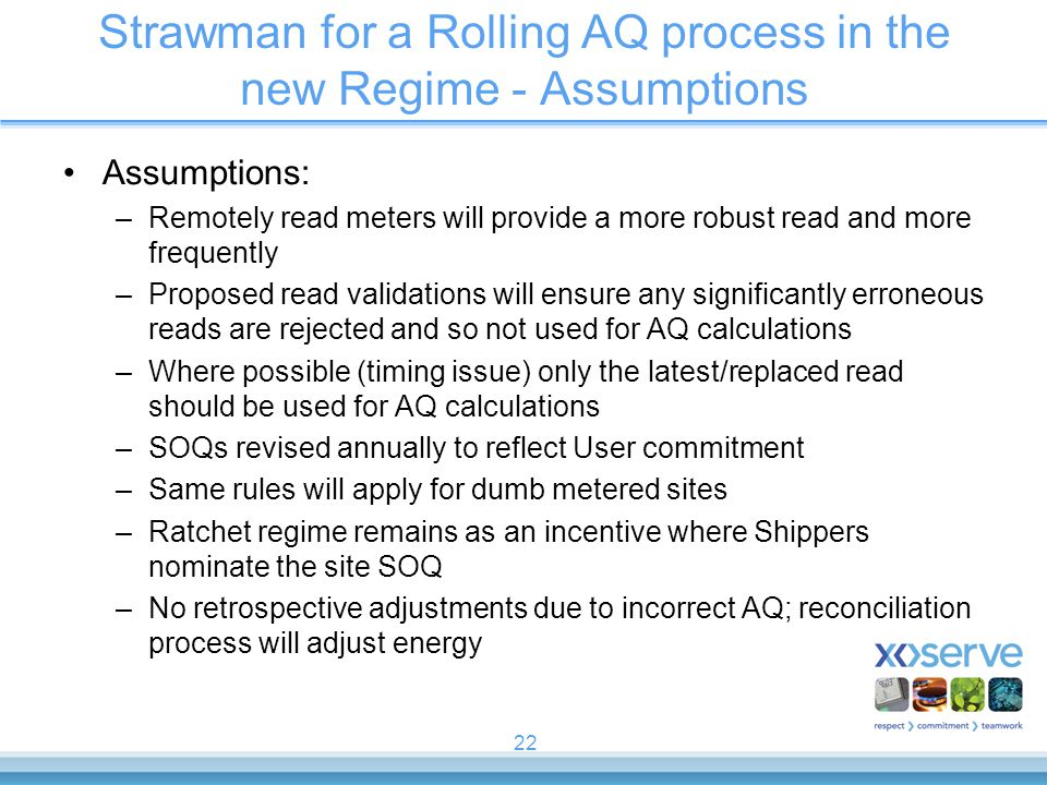 22 Strawman for a Rolling AQ process in the new Regime - Assumptions Assumptions: –Remotely read meters will provide a more robust read and more frequ