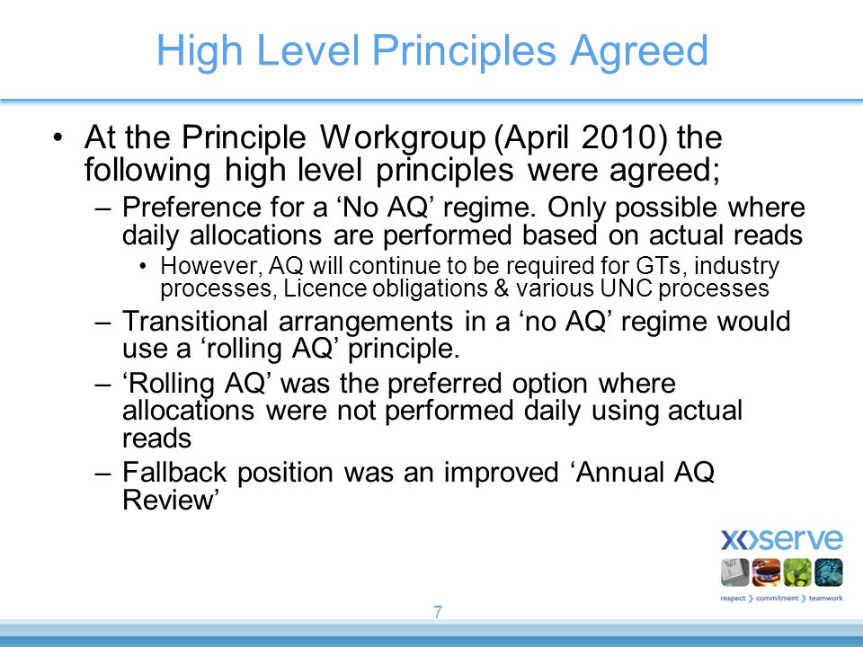 7 High Level Principles Agreed At the Principle Workgroup (April 2010) the following high level principles were agreed; –Preference for a 'No AQ' regime.