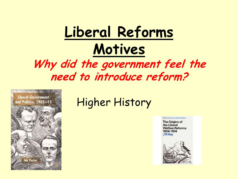 MOTIVES What were the MOTIVES for the Liberal Reforms 1906-1914.