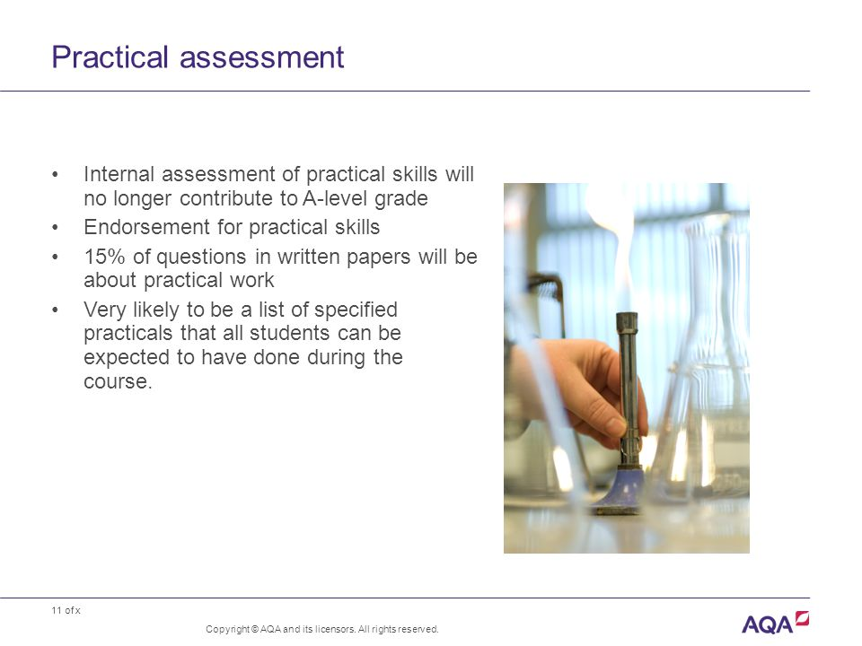 11 of x Practical assessment Internal assessment of practical skills will no longer contribute to A-level grade Endorsement for practical skills 15% o