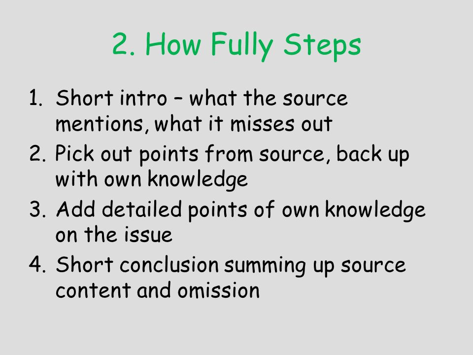 2. How Fully Steps 1.Short intro – what the source mentions, what it misses out 2.Pick out points from source, back up with own knowledge 3.Add detail