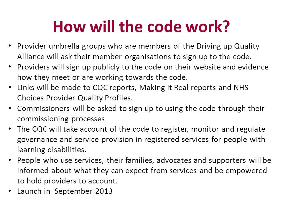 How will the code work? Provider umbrella groups who are members of the Driving up Quality Alliance will ask their member organisations to sign up to